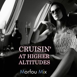 CRUISIN' AT HIGHER ALTITUDES - Morfou ❤ Mix
