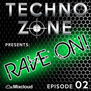 Techno Zone presents: Rave On! [Episode 02]