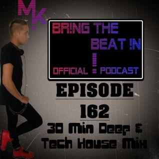 BR!NG THE BEAT !N Official Podcast [SPECIAL Episode 162; 30 Min Deep & Tech House Mix]