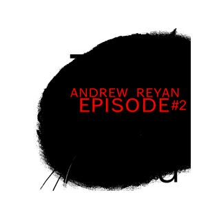 Andrew Reyan PODCAST [episode #2]
