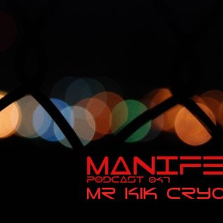 Mr Kik Cryounik - Manifest Podcast 047