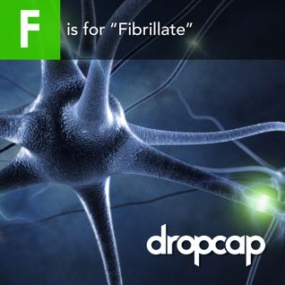 "F is for ""Fibrillate"""