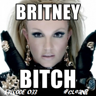 #cleanR Episode 033 - Britney Bitch!