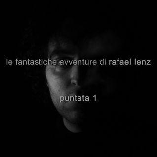 Le Fantastiche Avventure di Rafael Lenz - Puntata 1