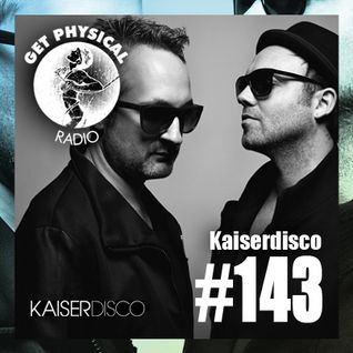 Get Physical Radio #143 mixed by Kaiserdisco