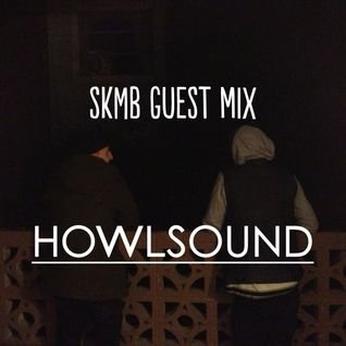 Howl Sound SKMB Guest Mix