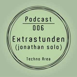 Techno Area - Podcast 006 - Extrastunden (jonathan solo)