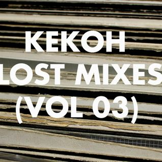 Kekoh - Lost Mixes (Vol 3)