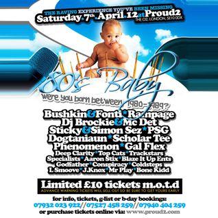 80's Baby! Sat.7th.Apr'12 @ Proud2 - Bushkin&Fonti/Rampage/Dj Brockie&Mc Det/Sticky&Simon Sez + More