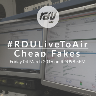 Cheap Fakes – #RDULiveToAir – 4th March 2016