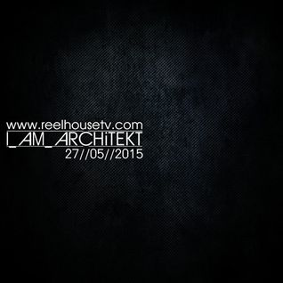 I_AM_ARCHiTEKT - ReelHouseTv - 27//05//2015