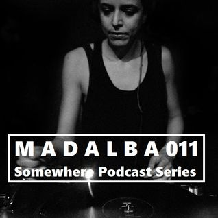 SOMEWHERE PODCAST SERIES - MADALBA [011]