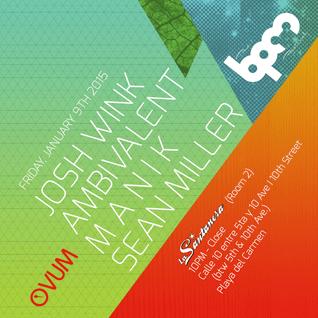 MANIK - OVUM SHOWCASE @ LA SANTANERA, THE BPM FESTIVAL 2015 - 9 ENE 2015