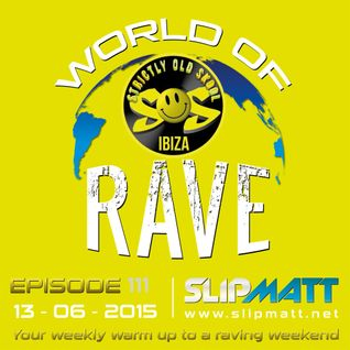Slipmatt - World Of Rave #111 (Ibiza Special)