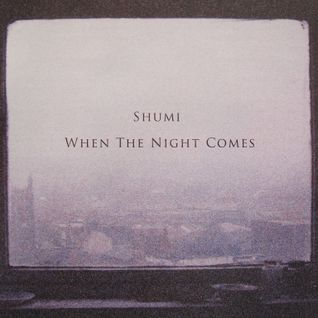 Shumi's When The Night Comes