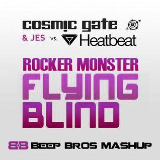 Cosmic Gate & Jes vs. Heatbeat - Rocker Monster Flying Blind (Beep Bros Mashup)