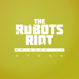 The Robots Riot. Episode 17: Dtekk