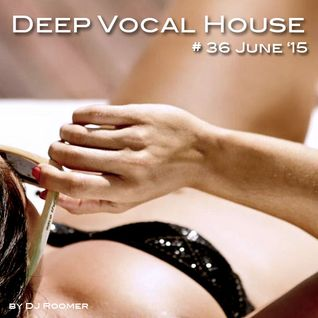 #36 Deep Vocal House June '15 by DJ Roomer