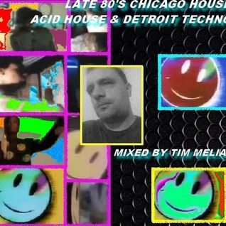 Late 80's Chicago house, Acid house, Detroit Techno Mix - Mixed By Tim Melia