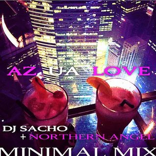 Northern Angel + DJ Sacho - AZ - UA LOVE Minimal Mix