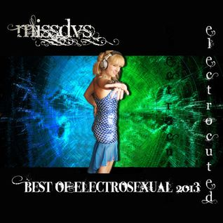 Digitally Imported Radio - MissDVS - ElectroSexual 047 (January 2014) Electrocuted 3 Best Of 2013