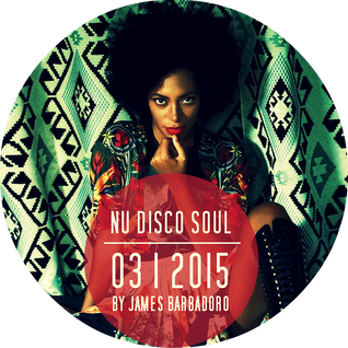 NU DISCO SOUL HOUSE | 03 . 2015 | by James Barbadoro