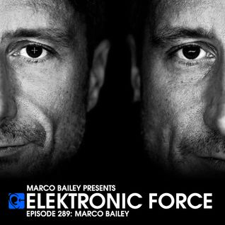 Elektronic Force Podcast 289 with Marco Bailey