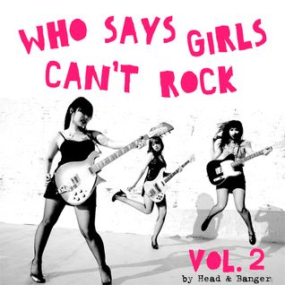WHO SAYS GIRLS CAN'T ROCK - Vol. 2