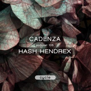 Cadenza Podcast | 105 - Hash Hendrex (Cycle)