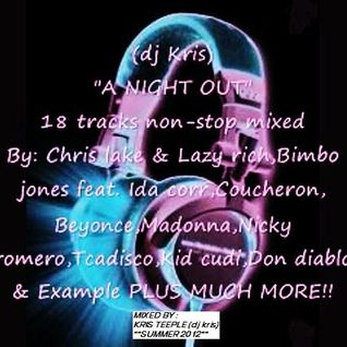 (dj Kris) ''A NIGHT OUT'' 2012   <Various> 18 tracks NON-STOP ^  Mixed by: Kris Teeple *2012*