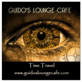 Guido's Lounge Cafe Broadcast 0219 Time Travel (20160513)
