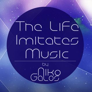 ✪ Niko Galos ✪ The Life Imitates Mus♪c 49 (Guestmix from La Castagne)