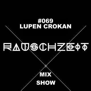 #069 Lupen Crokan - Rauschzeit Mix Show  (Berlin)
