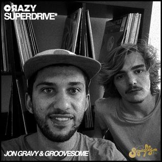 Jon Gravy x Groovesome @ 98.3 Superfly.fm The CRAZY SUPERDRIVE* Radioshow