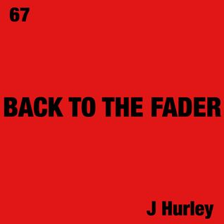 Back To The Fader - Round 67 - J Hurley