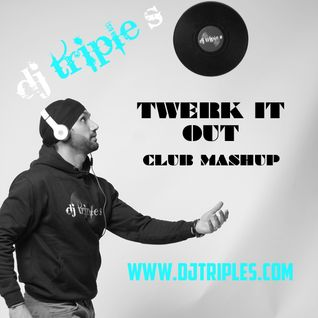 DJ TRIPLE S - TWERK IT OUT (CLUB MASHUP)