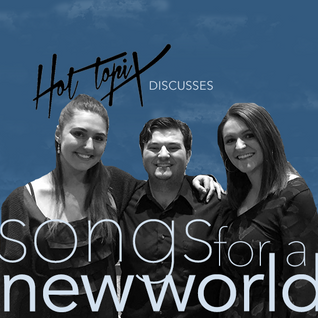 Hot Topix discusses Songs for a New World! (2/26/16)