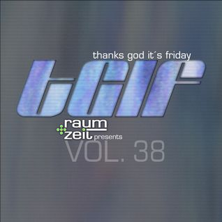 Thanks God It's Friday Vol.38 - RAUM+ZEIT DJ MIX 05.02.2016