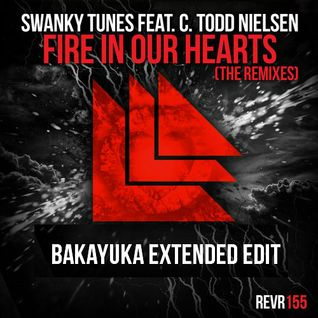 Swanky Tunes & Arston feat. C. Todd Nielsen - Fire In Our Hearts (BakaYuka Extended Edit)
