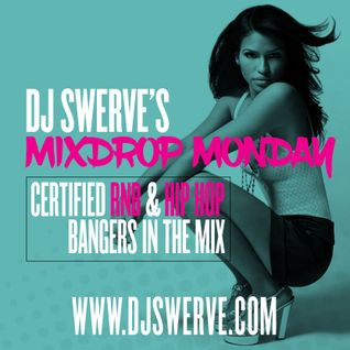 MIXDROP MONDAY #5 MIXED BY DJ SWERVE