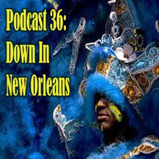 Podcast 36: Down In New Orleans