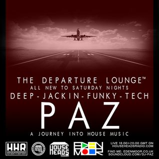 PAZ- THE DEPARTURE LOUNGE - ALL NEW - 15.10.16 - HOUSEHEADSRADIO.COM