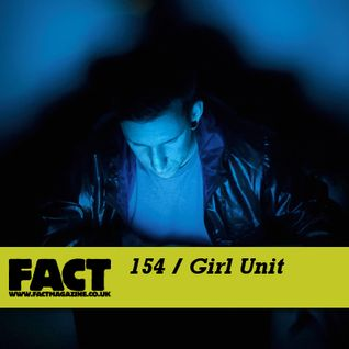 FACT Mix 154: Girl Unit