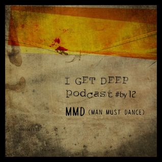 I GET DEEP // Podcast #12 by MMD ( Man Must Dance)