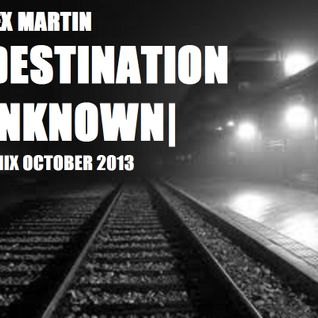 Alex Martin | Destination Unknown | October 2013