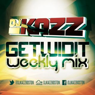 DJKazz ---- GetWidIt Wkly Mix#2