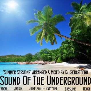 Sound Of The Underground 'Summer Sessions' - June 2016 'Part ONE'