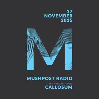 2015 November 17 - Mushpost Radio ft. Callosum