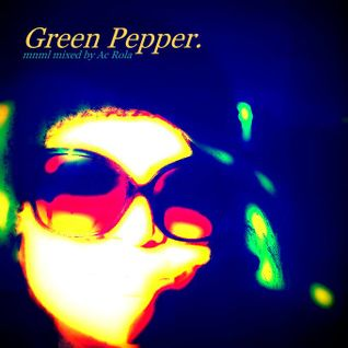 [Green Pepper] minimal house2techno mixed by Ac Rola ...ENJOY