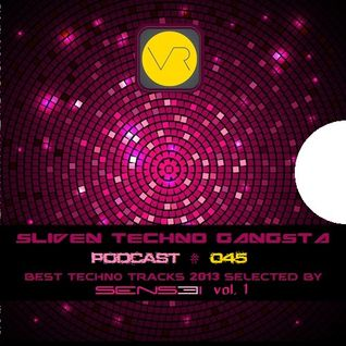 Sliven Techno Gangsta™ ~ Podcast # 045 (SENSEI Best Techno Tracks 2013 Vol. 1) (19 December 2013)